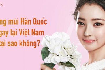 Nâng mũi Hàn Quốc ngay tại Việt Nam - Tại sao không?
