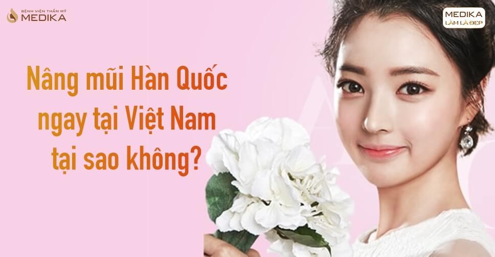Nâng mũi Hàn Quốc ngay tại Việt Nam - Tại sao không? - Nangmuicautrucdep.com