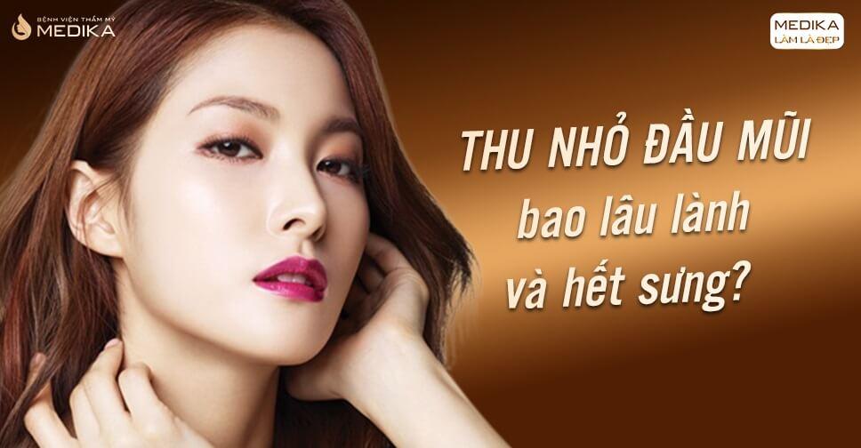 Thu nhỏ đầu mũi bao lâu lành và hết sưng? - Nangmuicautrucdep.com