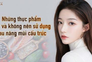 Những thực phẩm nên và không nên sử dụng sau nâng mũi cấu trúc