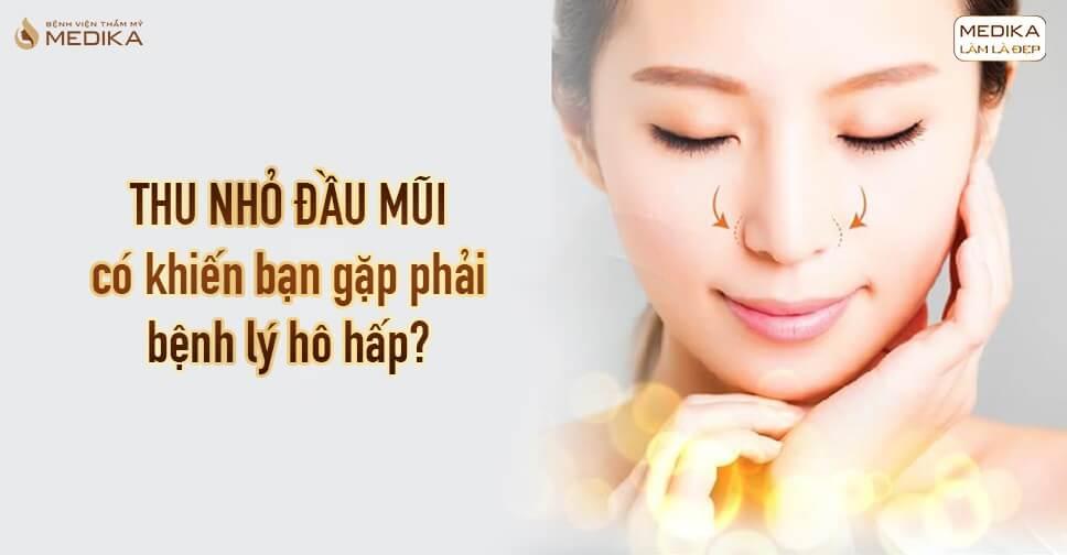 Thu nhỏ đầu mũi có khiến bạn gặp phải bệnh lý hô hấp tại Nangmuicautrucdep.com?
